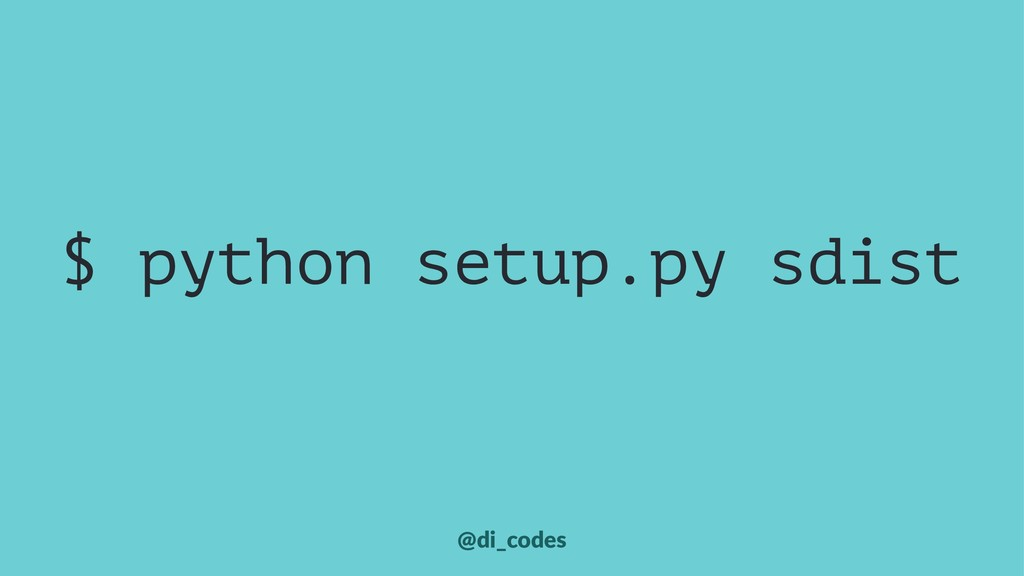 $ python setup.py sdist @di_codes