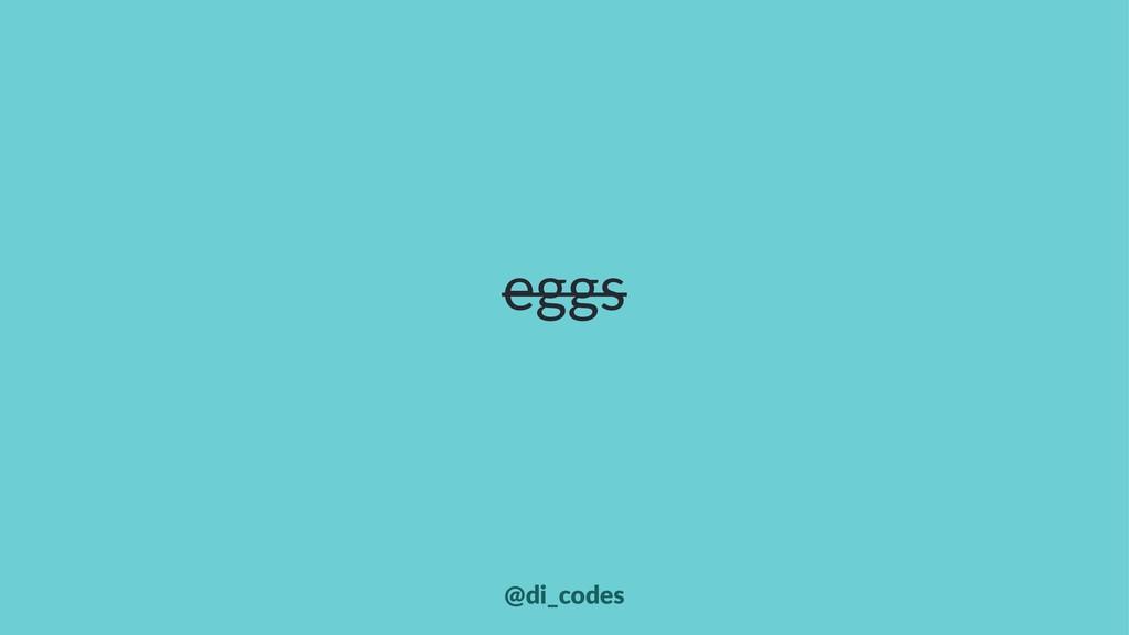 eggs @di_codes