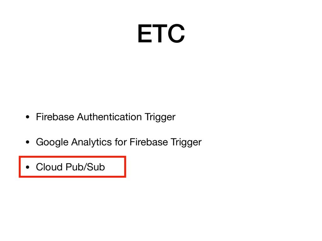 ETC • Firebase Authentication Trigger  • Google...