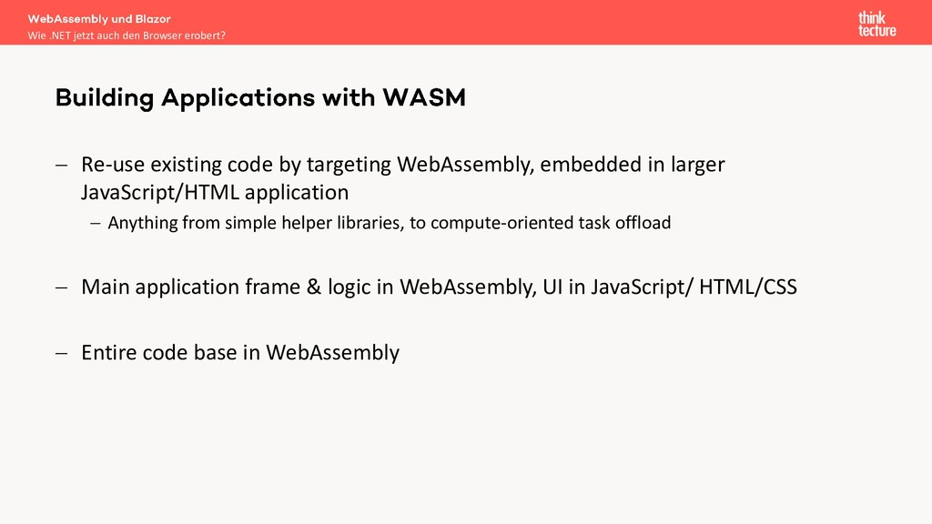 − Re-use existing code by targeting WebAssembly...