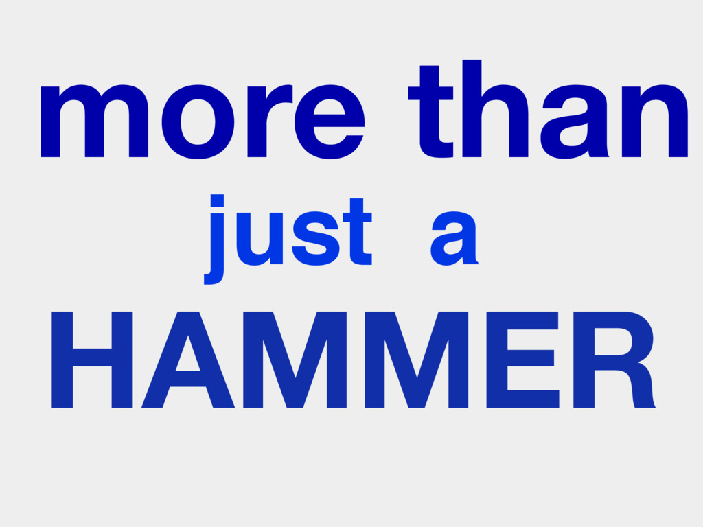 more than just a HAMMER