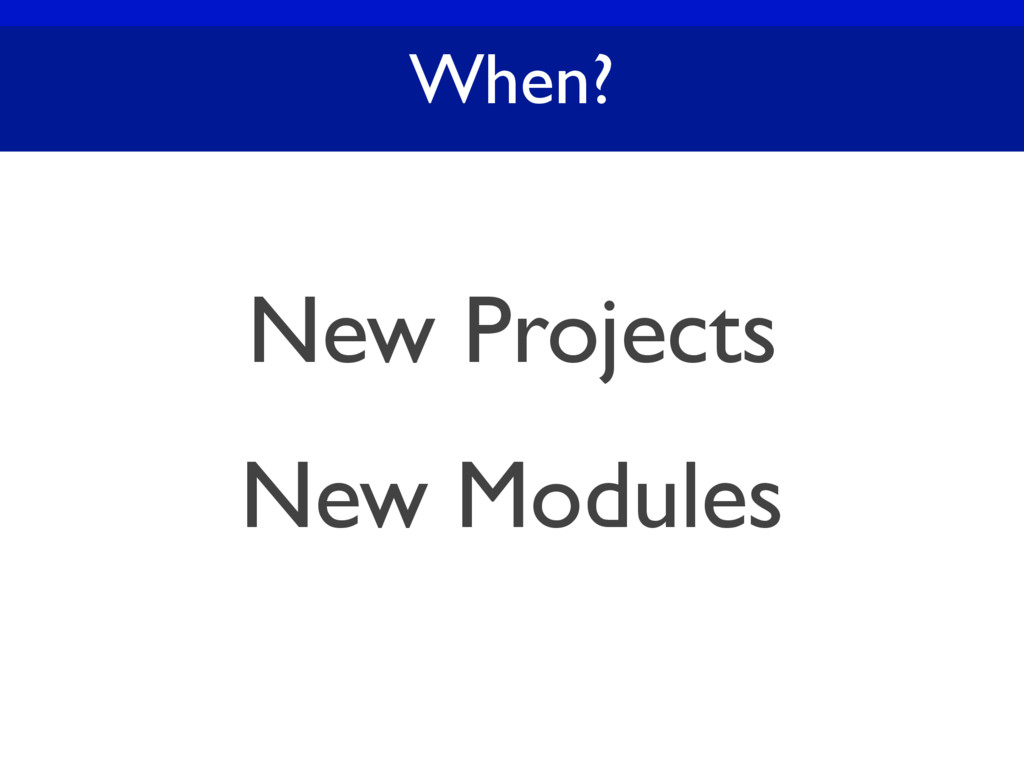 When? New Projects New Modules