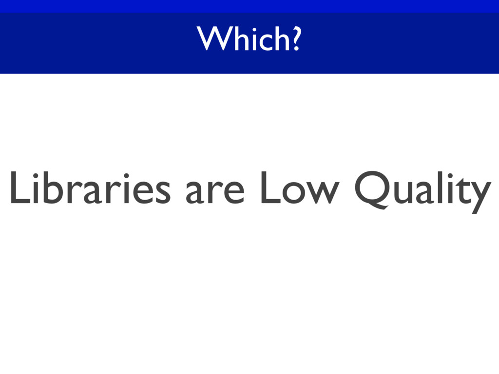 Which? Libraries are Low Quality