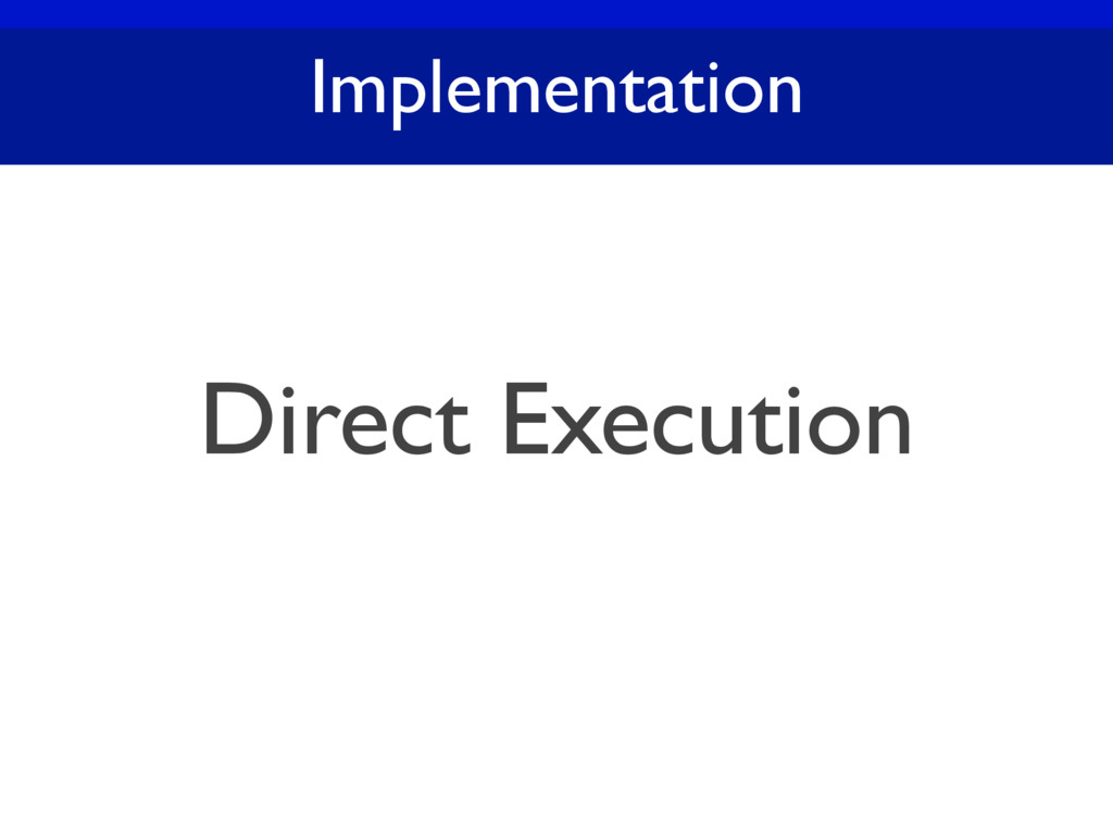 Implementation Direct Execution