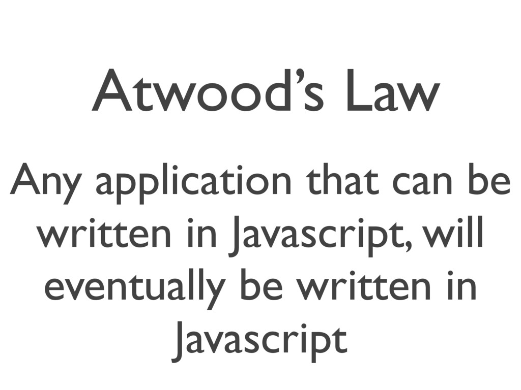 Atwood's Law Any application that can be writte...