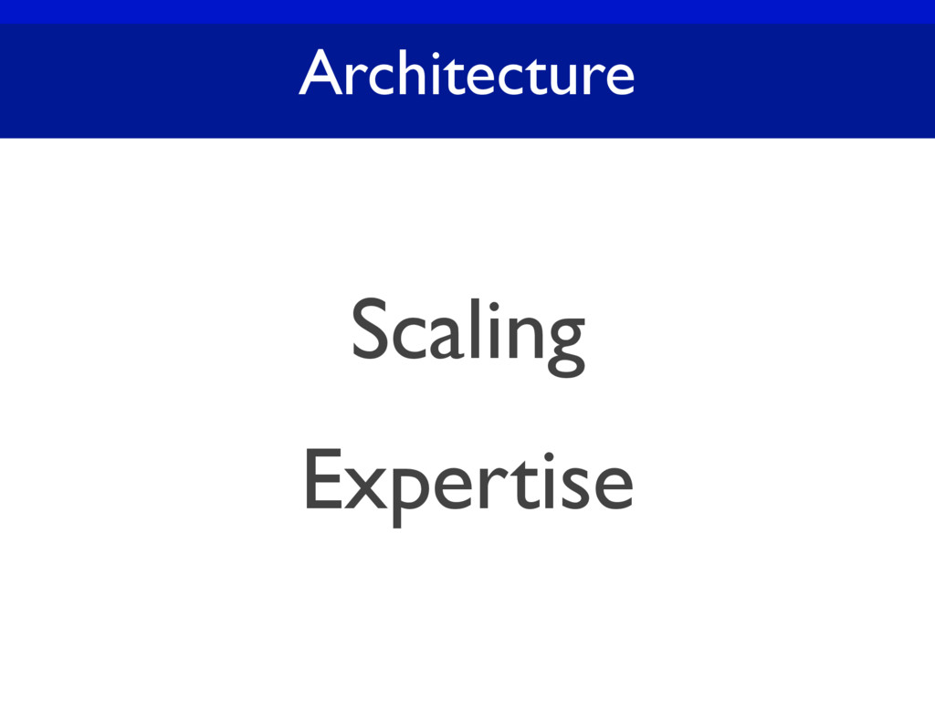 Architecture Scaling Expertise