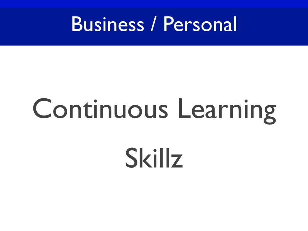 Business / Personal Continuous Learning Skillz