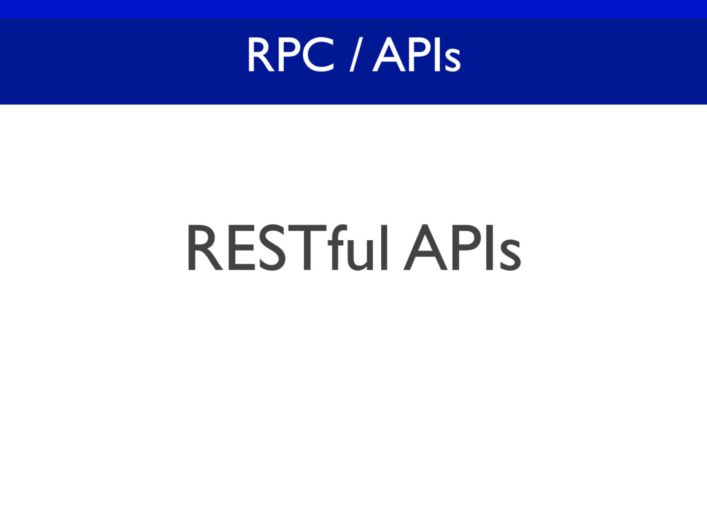 RPC / APIs RESTful APIs