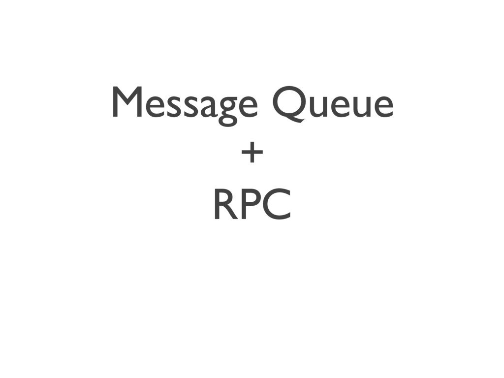 Message Queue + RPC