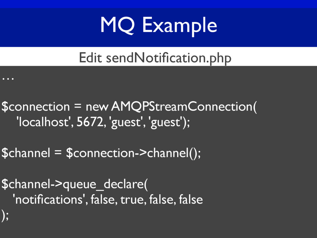 MQ Example … $connection = new AMQPStreamConnec...
