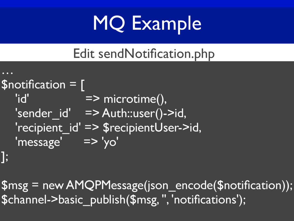 MQ Example … $notification = [ 'id' => microtime...