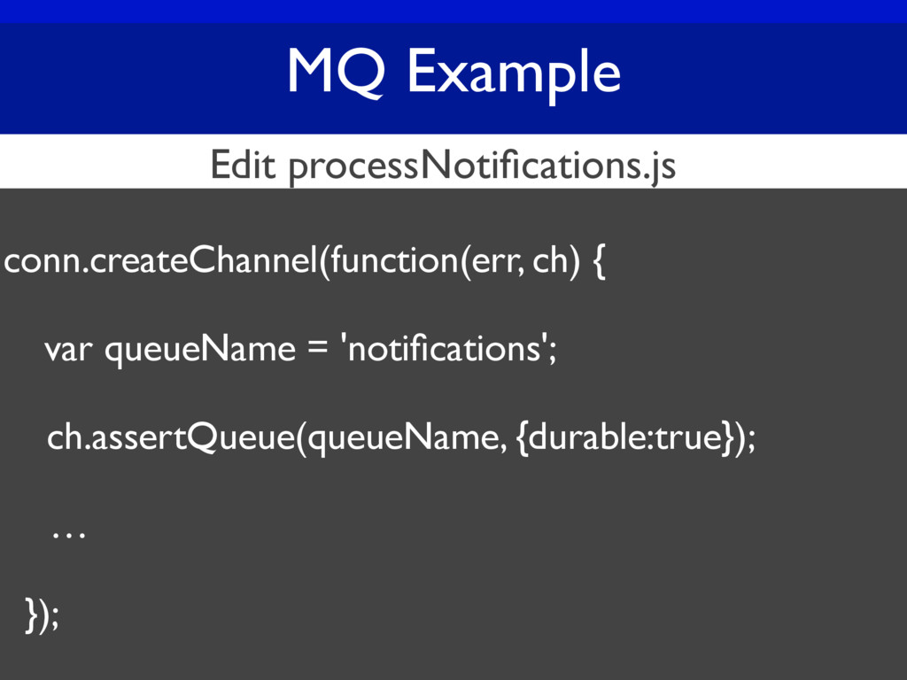 MQ Example conn.createChannel(function(err, ch)...