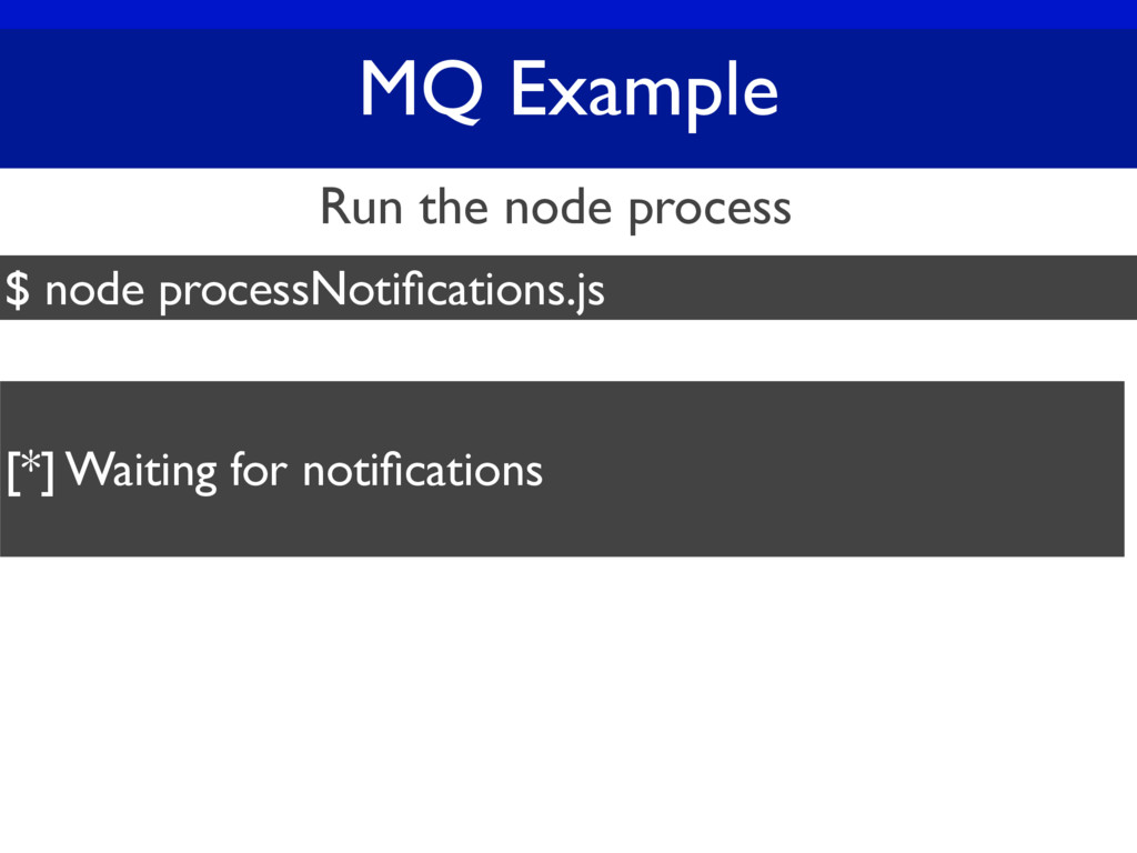 MQ Example $ node processNotifications.js Run th...