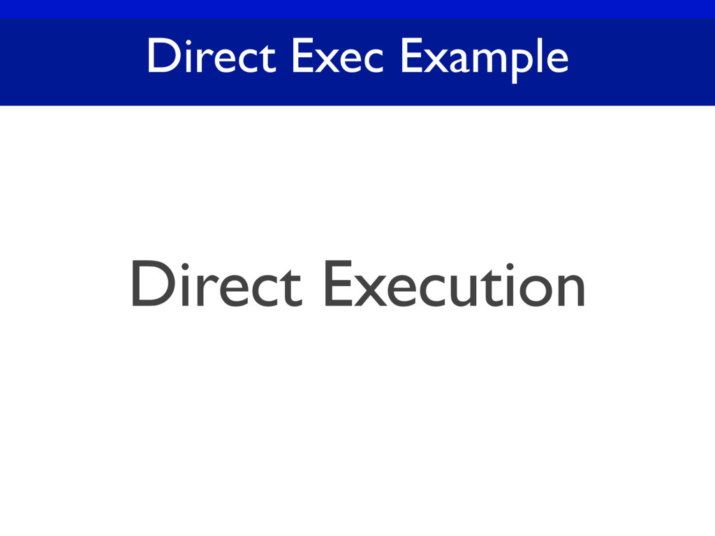 Direct Exec Example Direct Execution