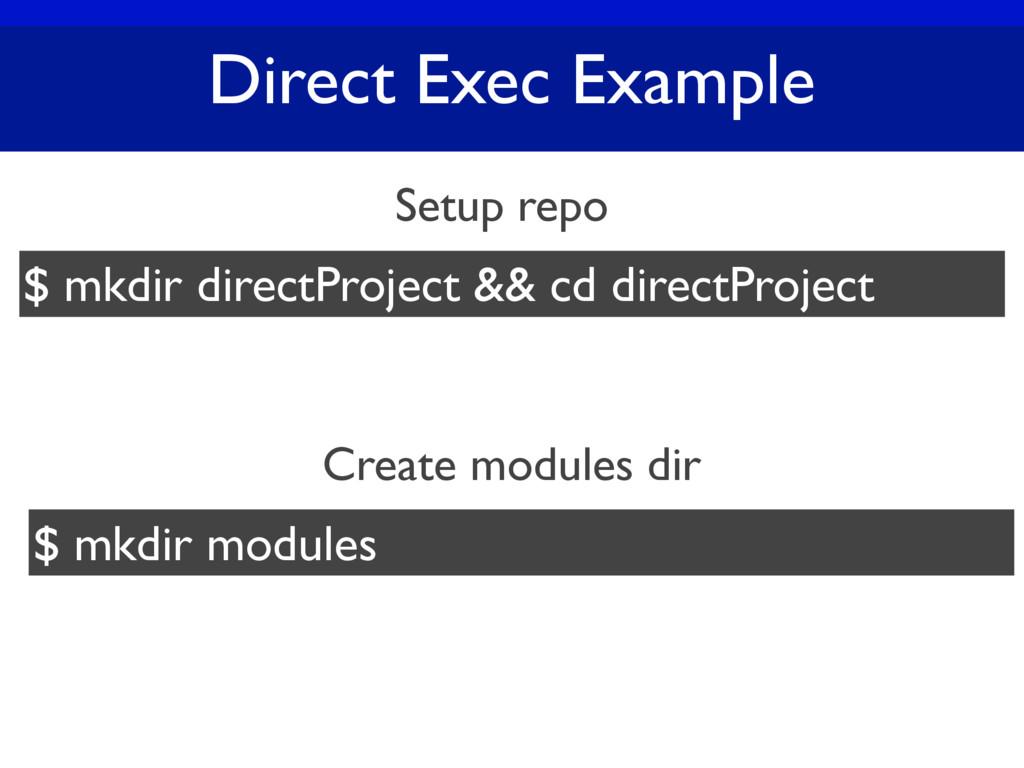 Direct Exec Example Setup repo $ mkdir directPr...