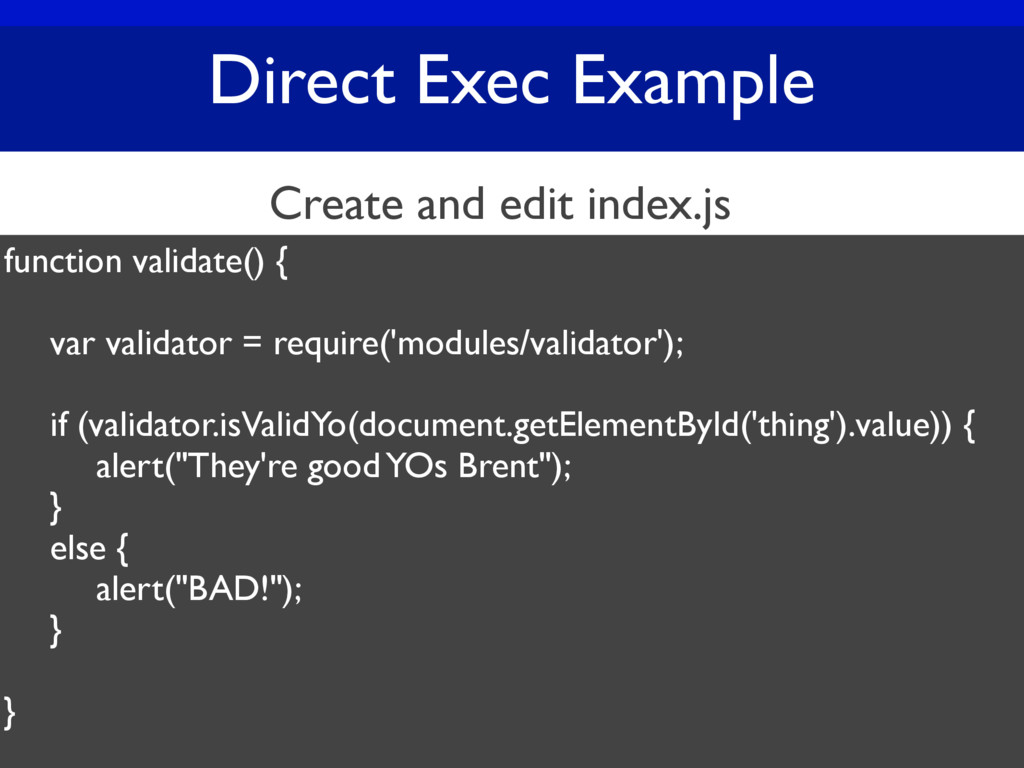 Direct Exec Example function validate() { var v...