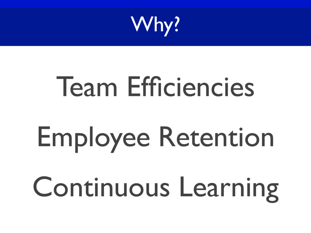 Why? Team Efficiencies Employee Retention Contin...
