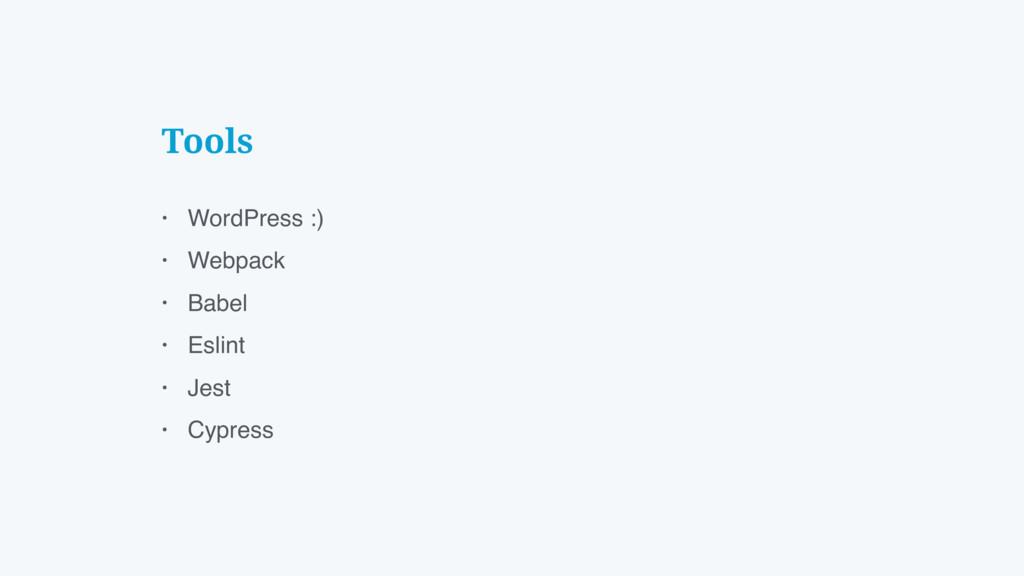 Tools • WordPress :) • Webpack • Babel • Eslint...