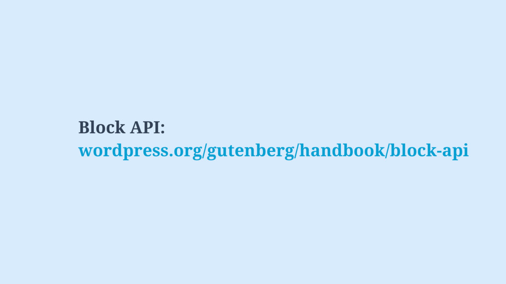 Block API: wordpress.org/gutenberg/handbook/blo...