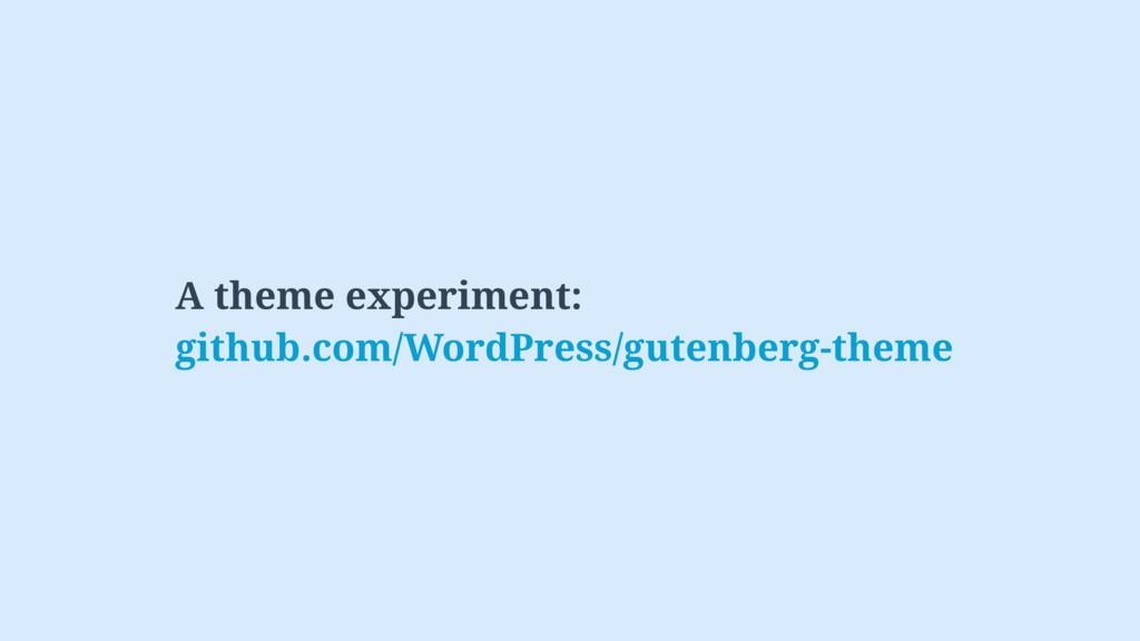 A theme experiment: github.com/WordPress/gutenb...