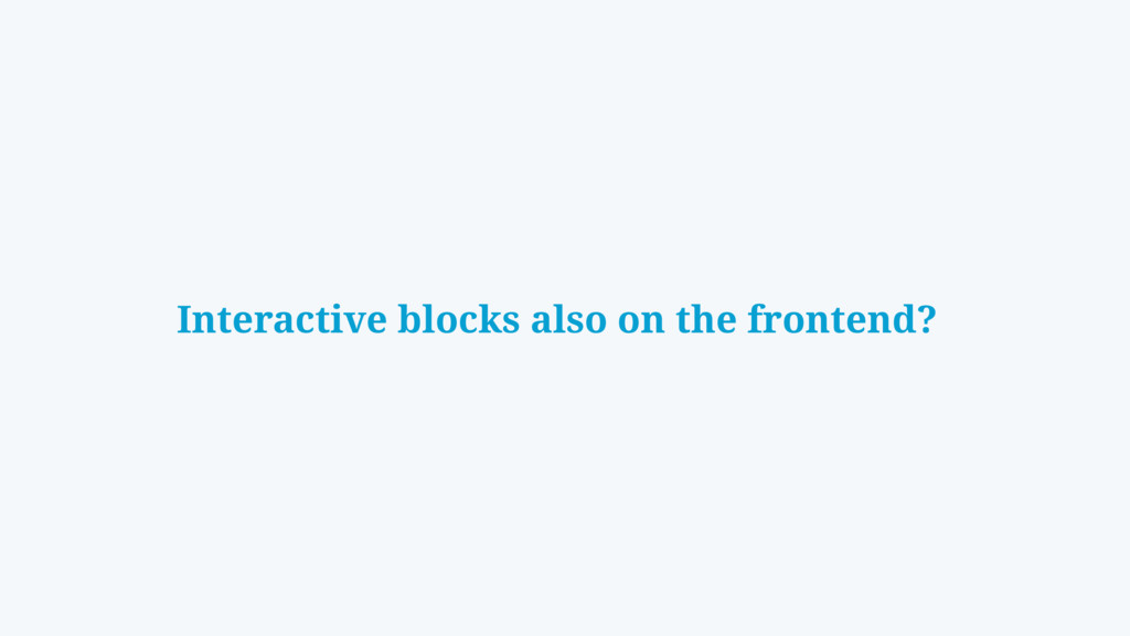 Interactive blocks also on the frontend?