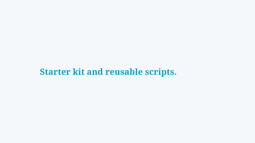 Starter kit and reusable scripts.