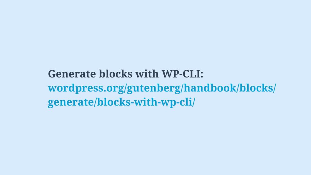Generate blocks with WP-CLI: wordpress.org/gute...