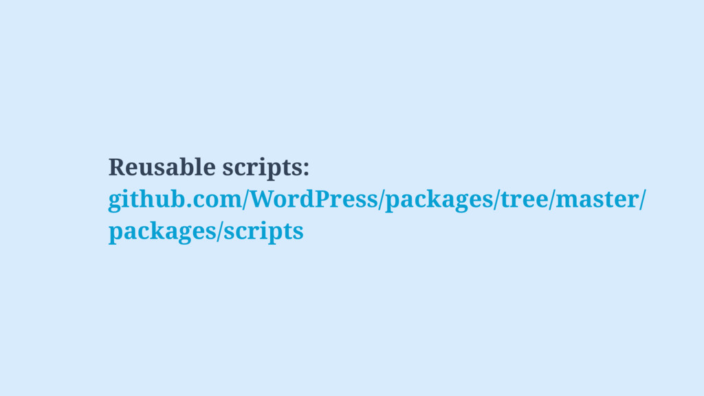 Reusable scripts: github.com/WordPress/packages...