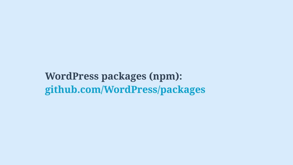 WordPress packages (npm): github.com/WordPress/...