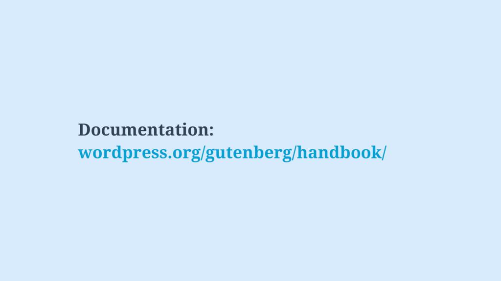 Documentation: wordpress.org/gutenberg/handbook/