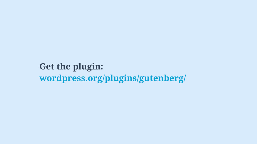 Get the plugin: wordpress.org/plugins/gutenberg/