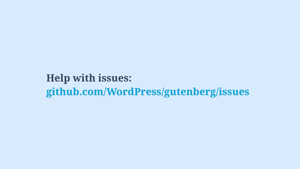 Help with issues: github.com/WordPress/gutenber...