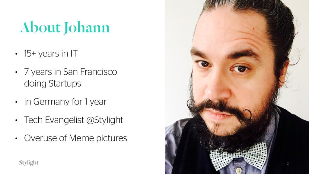 About Johann • 15+ years in IT • 7 years in San...