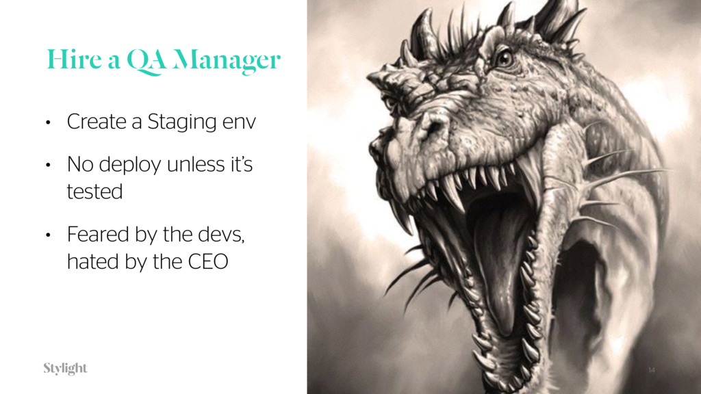 Hire a QA Manager • Create a Staging env • No d...