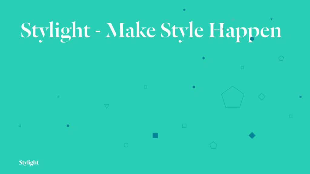 Stylight - Make Style Happen