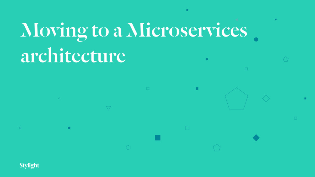 Moving to a Microservices architecture