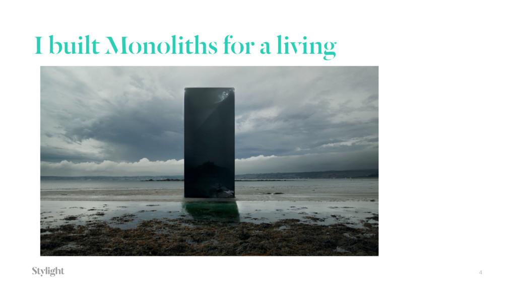 I built Monoliths for a living 4