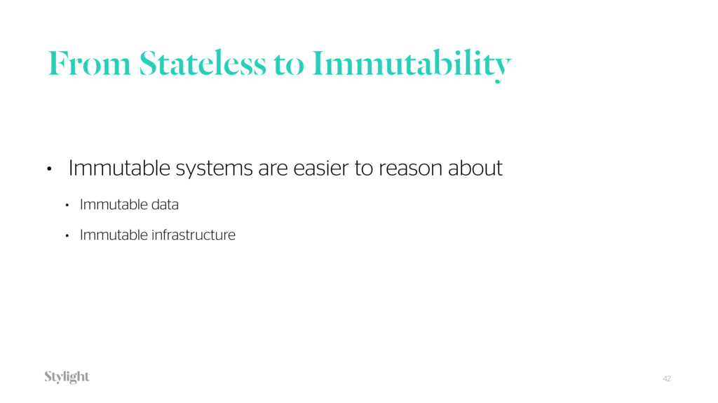 From Stateless to Immutability • Immutable syst...