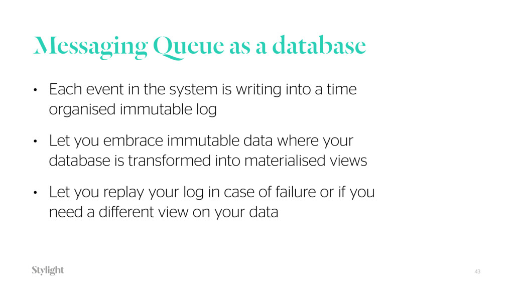 Messaging Queue as a database 43 • Each event i...