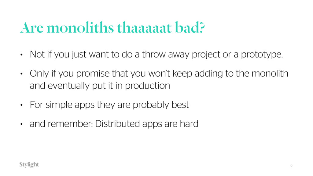 Are monoliths thaaaaat bad? 6 • Not if you just...