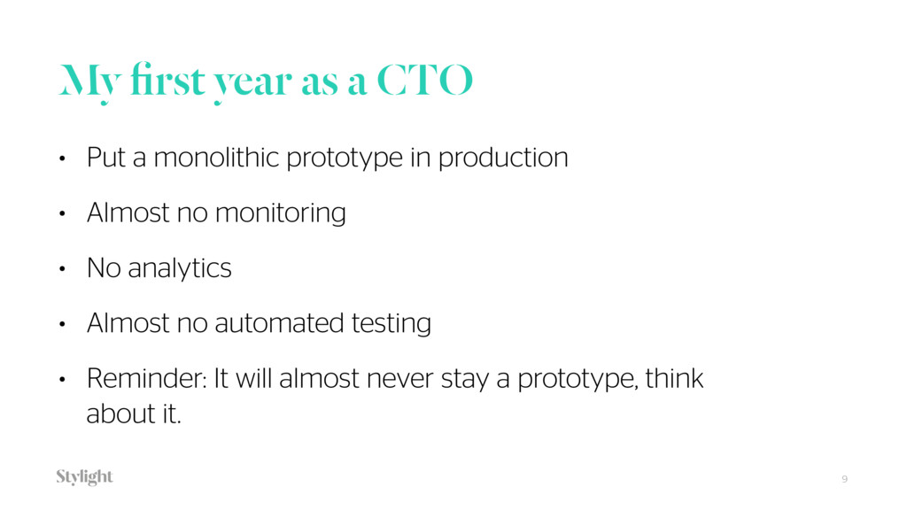 My first year as a CTO 9 • Put a monolithic prot...