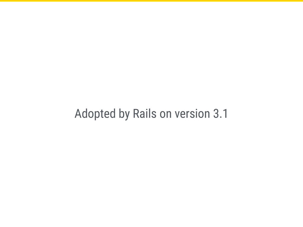 Adopted by Rails on version 3.1