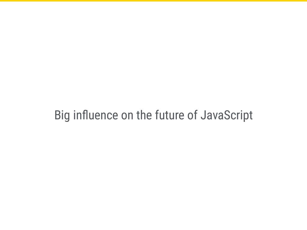 Big influence on the future of JavaScript