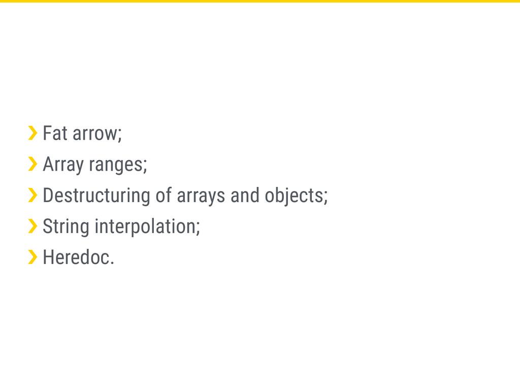 ›❯ Fat arrow; ›❯ Array ranges; ›❯ Destructuring...