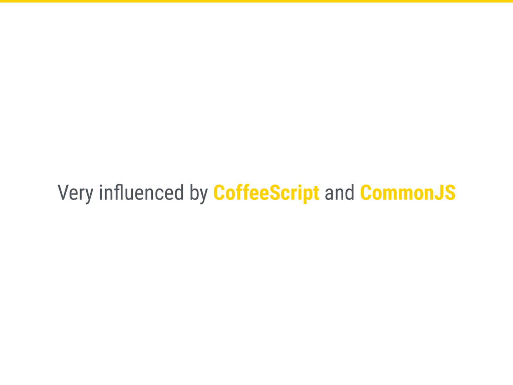 Very influenced by CoffeeScript and CommonJS