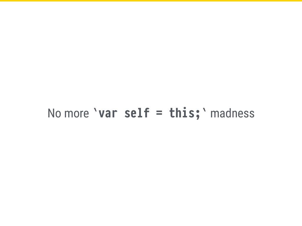 No more `var self = this;` madness