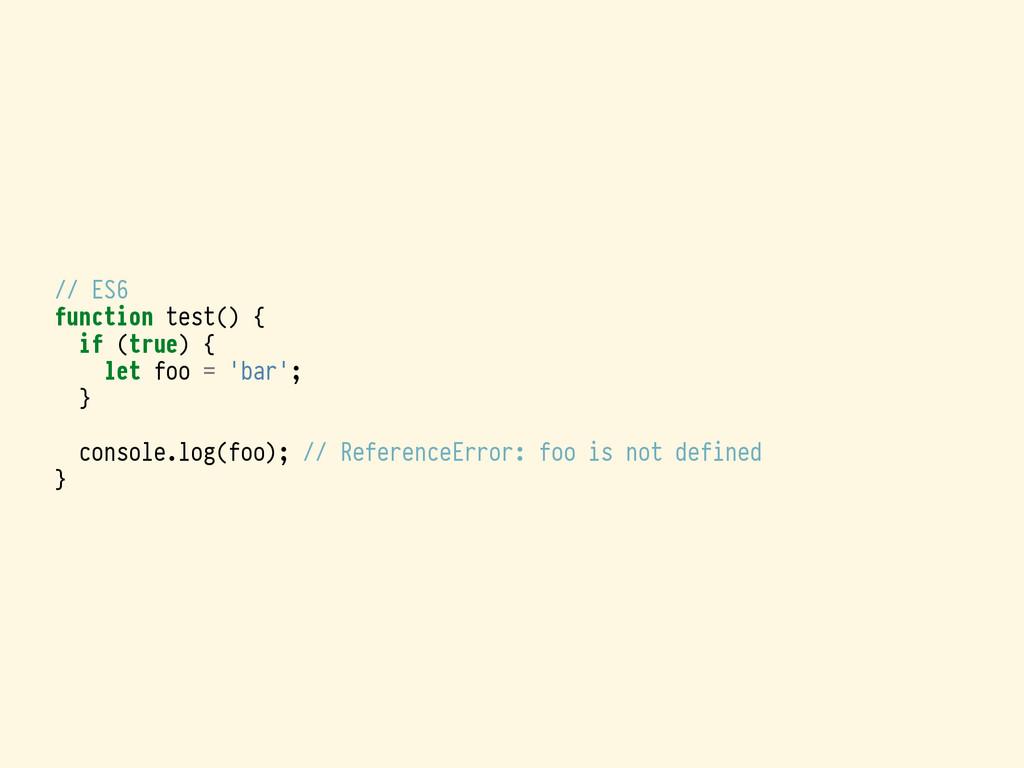 // ES6 function test() { if (true) { let foo = ...