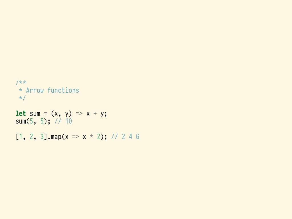 /** * Arrow functions */ let sum = (x, y) => x ...
