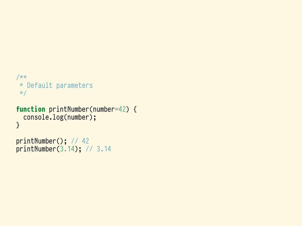 /** * Default parameters */ function printNumbe...