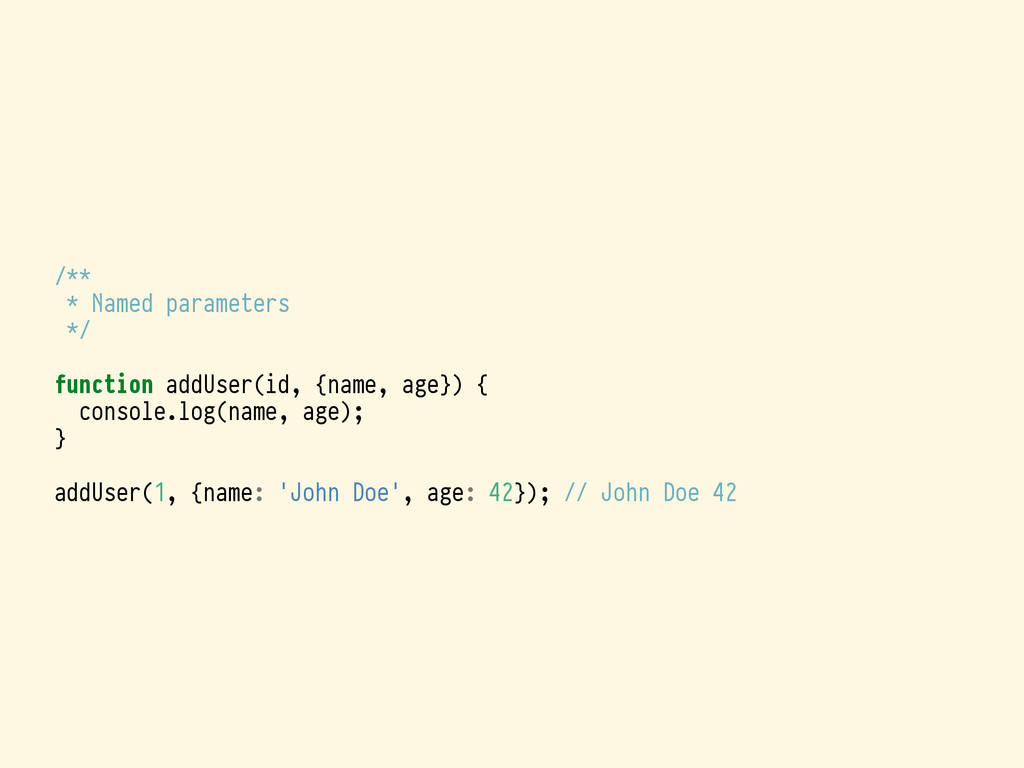 /** * Named parameters */ function addUser(id, ...